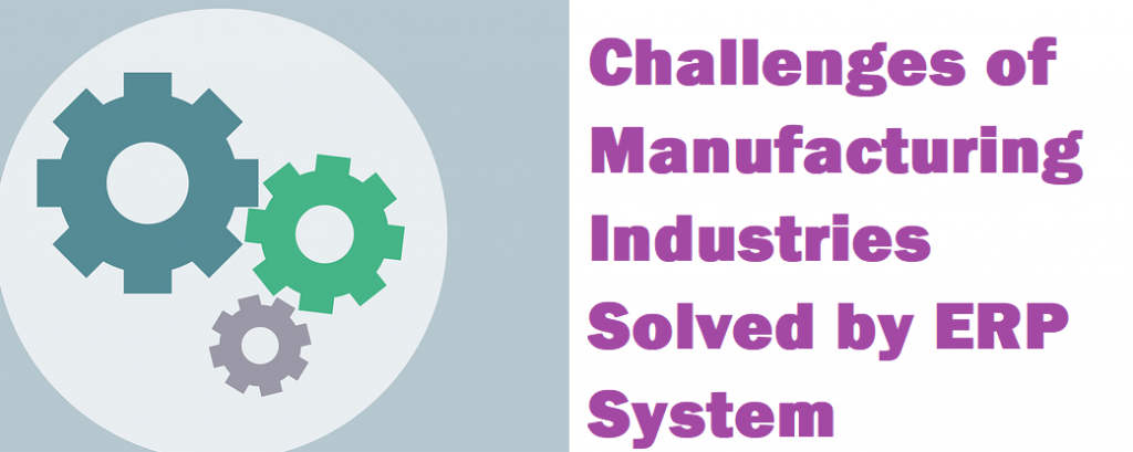 Top 7 Manufacturing Challenges solved by ERP