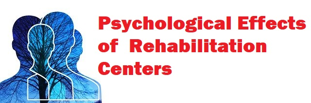 Psychological Effects of  Rehabilitation Centers