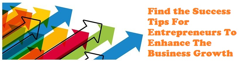 How can Entrepreneurs  Enhance the Business Growth?