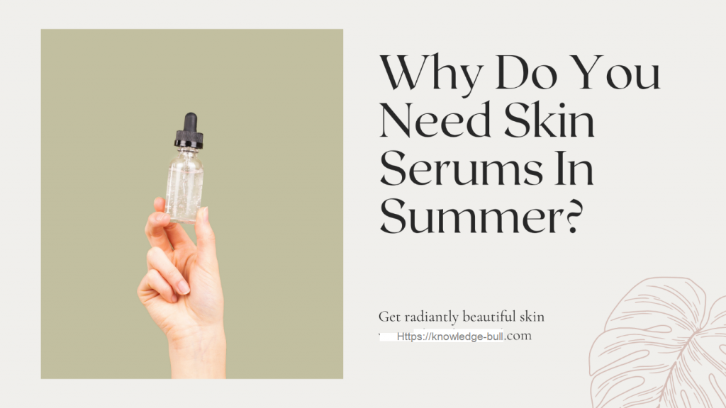 Why Do You Need Skin Serums In Summer?