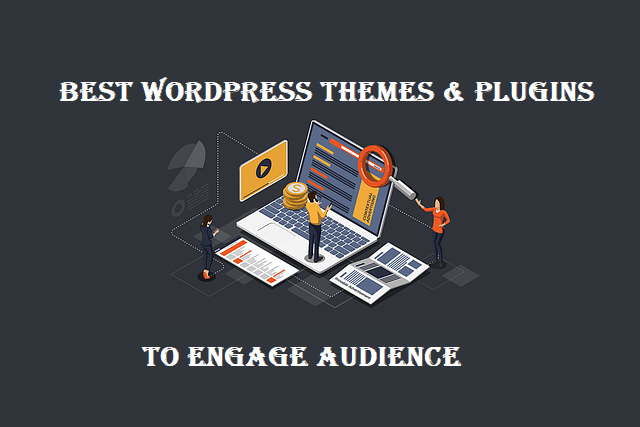 Best WordPress Themes and Plugins to Engage Audience