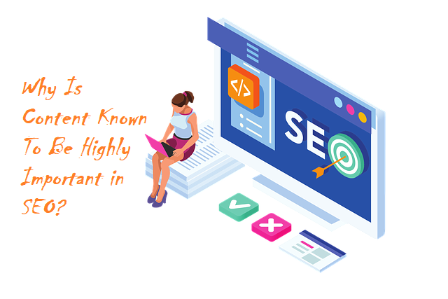 Why Is Content Known To Be Highly Important in SEO?