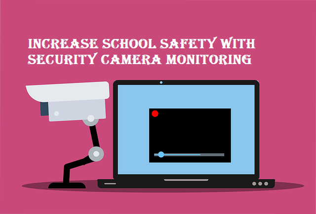 Increase School Safety with Security Camera Monitoring