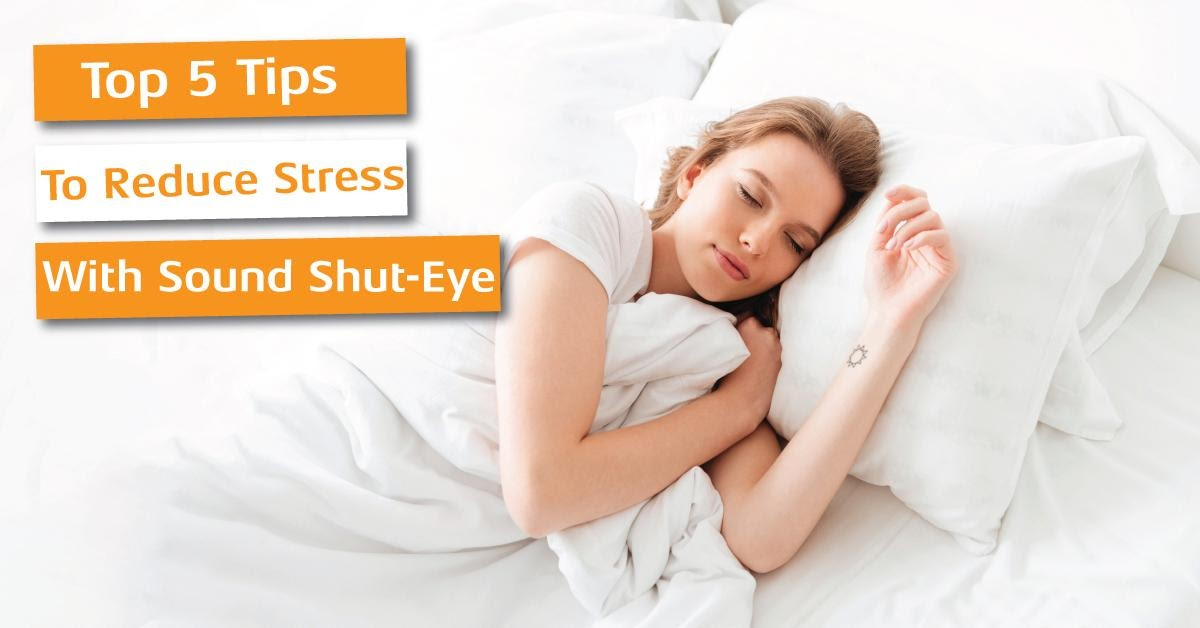 Top 5 Tips to Reduce Stress with Sound Shut-Eye
